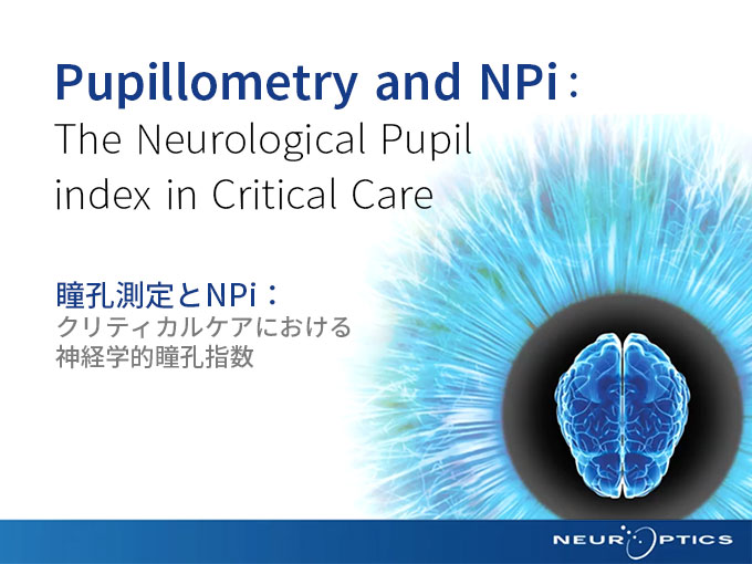 Pupillometry and NPi:The Neurological Pupil index in Critical Care